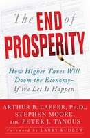 The End of Prosperity: How Higher Taxes Will Doom the Economy - Arthur Laffer