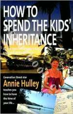 How to Spend the Kids' Inheritance - Annie Hulley